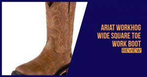 Ariat Men's Workhog Wide Square Toe Review