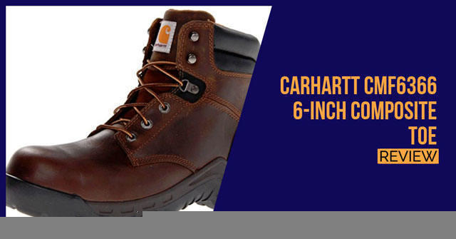 Carhartt Men's CMF6366 6 Inch Composite Toe Review