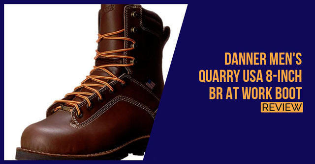 Danner Men's Quarry USA 8-Inch BR AT Review