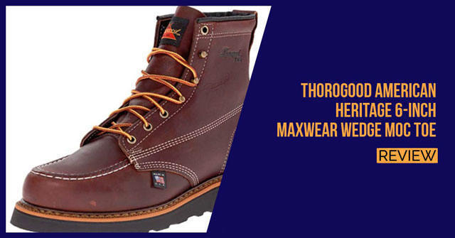 Thorogood Men's American Heritage 6″ MAXwear Wedge Non-Safety Moc Toe Review