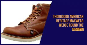 Thorogood-American-Heritage-MAXWear-Wedge-Round-Toe-review